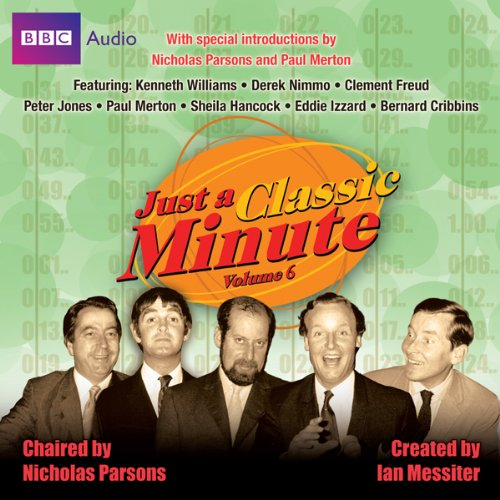 Just a Classic Minute, Volume 6                   By:                                                                                                                                 Ian Messiter                               Narrated by:                                                                                                                                 Nicholas Parsons,                                                                                        Paul Merton,                                                                                        Kenneth Williams,                   and others                 Length: 2 hrs and 13 mins     18 ratings     Overall 4.5