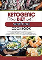 Ketogenic Diet Seafood Cookbook: Learn How to Cook Delicious Keto Dishes Quick and Easy, with This Recipe Book Suitable for Beginners! Build Your Healthy Meal Plan to Lose Weight and Feel Better, with Many Good and Energic Ideas for an Effective Body Heal (Ketogenic Diet Cookbook)