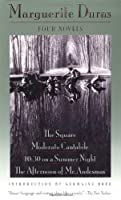 Four Novels: The Square, Moderato Cantabile, 10:30 on a Summer Night, The Afternoon of Mr. Andesmas (Duras, Marguerite)