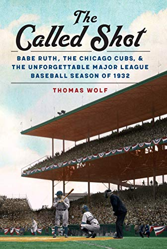 The Called Shot: Babe Ruth, the Chicago Cubs, and the Unforgettable Major League Baseball Season of 1932