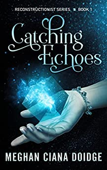Catching Echoes (Reconstructionist Book 1) by [Meghan Ciana Doidge]