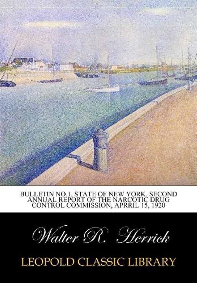 議題誓約サイトBulletin No.1, State of New York, Second Annual Report of the Narcotic Drug Control Commission, Aprril 15, 1920