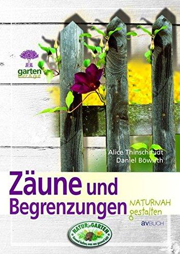 Zäune und Begrenzungen: naturnah gestalten (Garten kurz & gut)