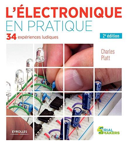 L'électronique en pratique: 34 e...