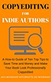 Copyediting for Indie Authors: A How-to Guide of Ten Top Tips to Save Time and Money and Make Your Book Look Professionally Copyedited
