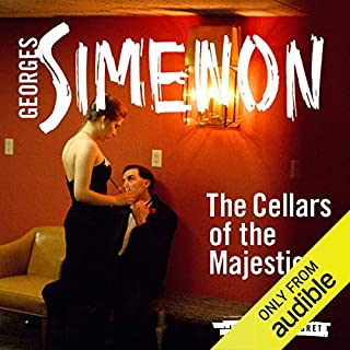 The Cellars of the Majestic     Inspector Maigret, Book 21              By:                                                                                                                                 Georges Simenon,                                                                                        Howard Curtis (translator)                               Narrated by:                                                                                                                                 Gareth Armstrong                      Length: 3 hrs and 51 mins     17 ratings     Overall 4.6