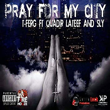 Pray for My City (feat. Quadir Lateef & Sly)