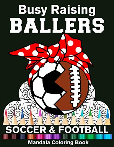 Busy Raising Ballers Soccer And Football Mandala Coloring Book: Funny Soccer And Football Mom Ball with Headband Mandala Coloring Book