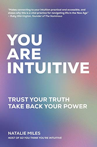 You Are Intuitive: Trust Your Truth. Take Back Your Power.