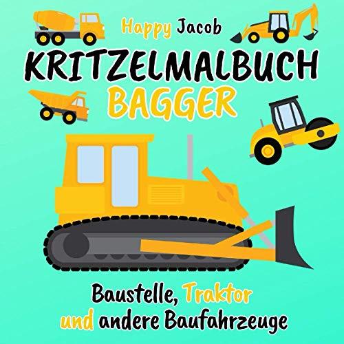 Kritzelmalbuch Bagger: Baustelle, Traktor und andere Baufahrzeuge | Fahrzeuge Autos Zum Ausmalen für Kinder ab 2 | Mein Erstes Baustellen Malbuch für Jungen