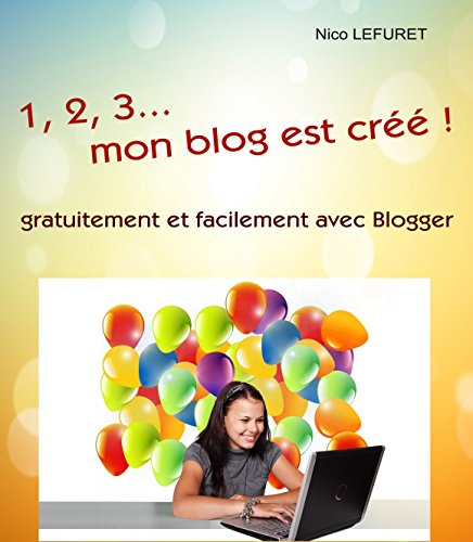 1,2,3... mon blog est créé !: gratuitement et facilement avec Blogger