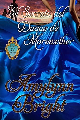 El Secreto del Duque de Morewether: Libro 3 de la Serie Secretos (Spanish Edition)