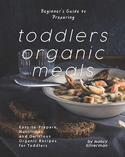 Beginner's Guide to Preparing Toddlers Organic Meals:...