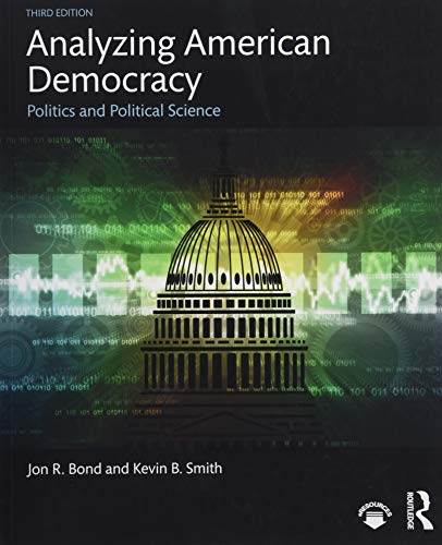 Compare Textbook Prices for Analyzing American Democracy: Politics and Political Science 3 Edition ISBN 9781138345195 by Bond, Jon R.,Smith, Kevin B.