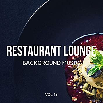 Restaurant Lounge Background Music, Vol. 16 (Finest Lounge, Smooth Jazz & Chill Music for Cafe & Bar, Hotel and Restaurant)