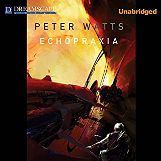 Echopraxia                   By:                                                                                                                                 Peter Watts                               Narrated by:                                                                                                                                 Adam J Rough                      Length: 12 hrs and 39 mins     272 ratings     Overall 4.3