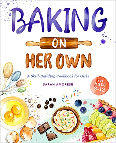 Baking on Her Own: A Skill-Building Cookbook for Girls