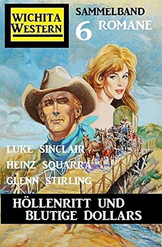 Höllenritt und blutige Dollars: Wichita Western Sammelband 6 Romane