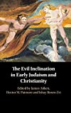 The Evil Inclination in Early Judaism and Christianity