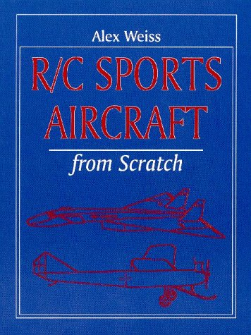 Compare Textbook Prices for R/C Sports Aircraft from Scratch  ISBN 9781854861405 by Weiss, Alex