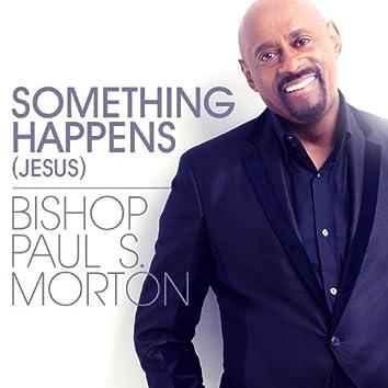 Something Happens (Jesus)