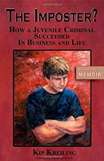 The Imposter - How a Juvenile Criminal Succeeded in Business and Life by Kip Kreiling (2009-09-30)