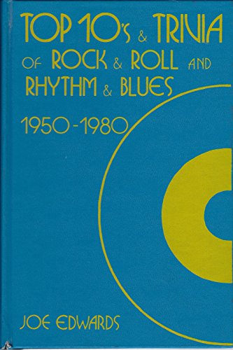 Top 10's and Trivia of Rock and Roll and Rhythm and Blues, 1950-1980