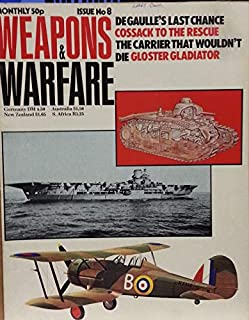 Weapons & Warfare : War 1812 & The American Fleet ; Gloster Gladiator in WWII; HMS Cossack v the German Altmark; De Gualle and the Char B1 Tank; Alleged destruction of the HMS Ark Royal (1975 Journal)