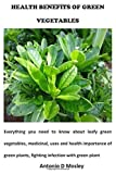 HEALTH BENEFITS OF GREEN VEGETABLES: Everything you need to know about leafy green vegetables,...