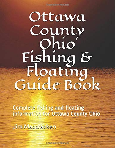Ottawa County Ohio Fishing & Floating Guide Book: Complete fishing and floating information for Ottawa County Ohio (Ohio Fishing & Floating Guide Books)