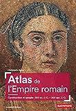 Atlas de l'Empire romain: Construction et apogée : 300 av. J.-C. - 200 apr. J.-C. (Atlas Mémoires)