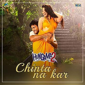 "Chinta Na Kar (From ""Hungama 2"")"