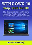 WINDOWS 10 2019 USER GUIDE: The Beginner to Expert Guide to Master the Windows 10 like a Pro and Troubleshoot Common Problems (English Edition)
