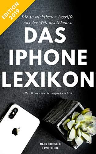 Das iPhone Lexikon - Edition 2019: Die 50 wichtigsten Begriffe - Alles Wissenswerte kompakt erklärt (German Edition)