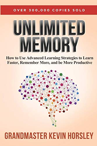 Unlimited Memory: How to Use Advanced Learning Strategies to Learn Faster, Remember More and be More