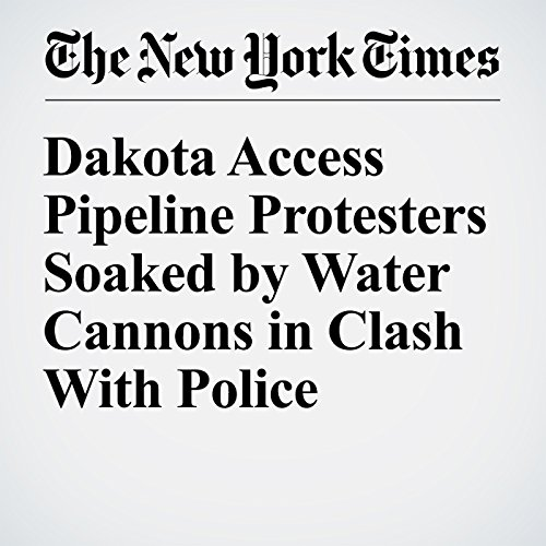 Dakota Access Pipeline Protesters Soaked by Water Cannons in Clash With Police cover art