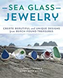 Sea Glass Jewelry: Create Beautiful and Unique Designs from Beach-Found Treasures Kindle Edition by Lindsay Furber (Author), Mary Beth Beuke (Author)