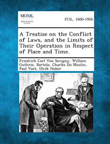 A Treatise on the Conflict of Laws, and the Limits of Their Operation in Respect of Place and Time.