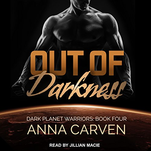 Out of Darkness     Dark Planet Warriors, Book 4              By:                                                                                                                                 Anna Carven                               Narrated by:                                                                                                                                 Jillian Macie                      Length: 7 hrs and 50 mins     7 ratings     Overall 5.0