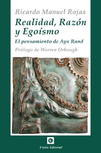 Realidad, Razón y Egoísmo [El pensamiento de Ayn Rand] (La Antorcha)