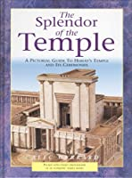 The Splendor of the Temple: A Pictorial Guide to Herod's Temple and Its Ceremonies