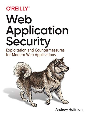 Compare Textbook Prices for Web Application Security: Exploitation and Countermeasures for Modern Web Applications 1 Edition ISBN 9781492053118 by Hoffman, Andrew