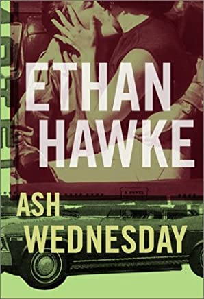 Ash Wednesday: Written by Ethan Hawke, 2002 Edition, (1st Edition) Publisher: Alfred A. Knopf [Hardcover]