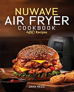 Nuwave Air Fryer Cookbook: 480 Quick, Easy, Healthy and Delicious Recipes for Beginners. by [Dana Reed]