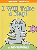 I Will Take A Nap! (An Elephant and Piggie Book) (An Elephant and Piggie Book, 23)