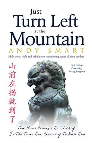 Book: Just Turn Left at the Mountain - Multi Entry Trials and Tribulations Meandering Across Chinese Borders by Andy Smart