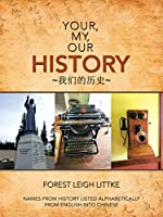 Your, My, Our History: Names from History Listed Alphabetically from English into Chinese