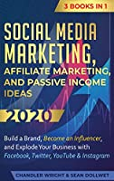 Social Media Marketing: Affiliate Marketing, and Passive Income Ideas 2020: 3 Books in 1 - Build a Brand, Become an Influencer, and Explode Your Business with Facebook, Twitter, YouTube & Instagram