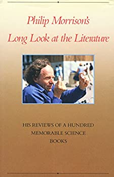 Philip Morrison's Long Look at the: Literature His Reviews of a Hundred Memorable Science Books. 0716721074 Book Cover