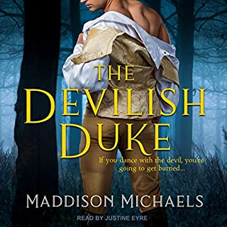 The Devilish Duke     Saints & Scoundrels Series, Book 1              By:                                                                                                                                 Maddison Michaels                               Narrated by:                                                                                                                                 Justine Eyre                      Length: 11 hrs and 13 mins     318 ratings     Overall 4.5